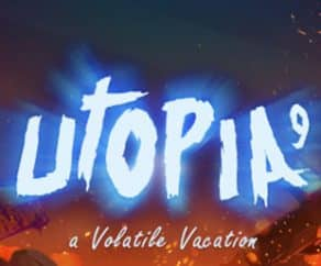 UTOPIA 9 – A Volatile Vacation